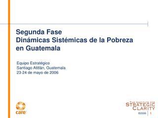 Segunda Fase Dinámicas Sistémicas de la Pobreza  en Guatemala