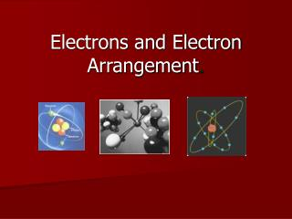 Electrons and Electron Arrangement .