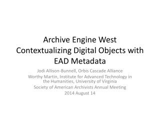 Archive Engine West Contextualizing Digital Objects with EAD Metadata