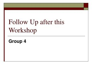 Follow Up after this Workshop