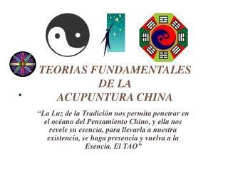 TEORIAS FUNDAMENTALES DE LA  ACUPUNTURA CHINA