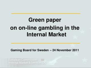 Green paper  on on-line gambling in the Internal Market Gaming Board for Sweden – 24 November 2011