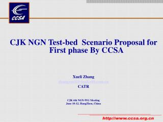 CJK NGN Test-bed   Scenario Proposal for First phase By CCSA Xueli Zhang