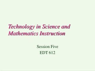 Technology in Science and Mathematics Instruction