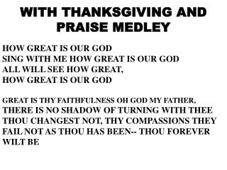 WITH THANKSGIVING AND PRAISE MEDLEY
