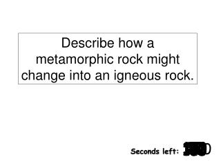 Describe how a metamorphic rock might change into an igneous rock.