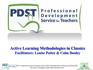 Active Learning Methodologies in Classics Facilitators: Louise Potter & Colm Dooley