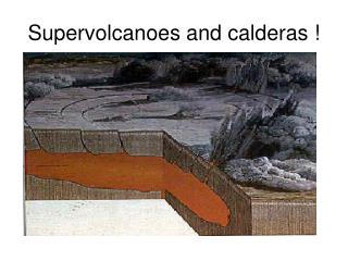 Supervolcanoes and calderas !