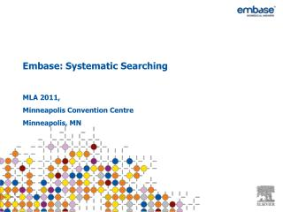 Embase: Systematic Searching  MLA 2011, Minneapolis Convention Centre Minneapolis, MN