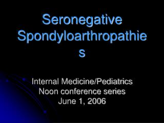 Seronegative Spondyloarthropathies   Internal Medicine