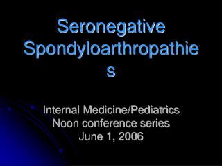 Seronegative Spondyloarthropathies   Internal Medicine