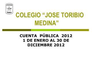 "COLEGIO ""JOSE TORIBIO       MEDINA"""