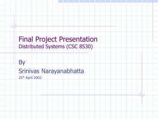 Final Project Presentation Distributed Systems (CSC 8530)