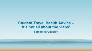 Student Travel Health Advice � It�s not all about the �Jabs�