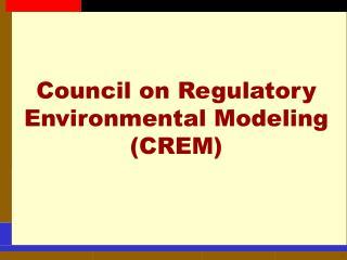 Council on Regulatory Environmental Modeling (CREM)