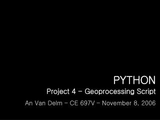 PYTHON Project 4 - Geoprocessing Script An Van Delm – CE 697V – November 8, 2006