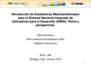 Adrian Alcántara Oficina Nacional de Estadística (ONE) República Dominicana