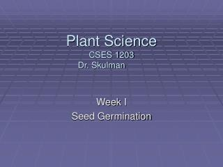 Plant Science CSES 1203 Dr. Skulman