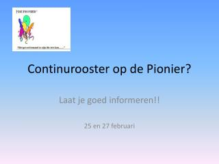 Continurooster op de Pionier?