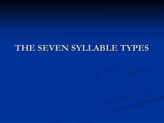 THE SEVEN SYLLABLE TYPES