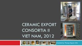 Ceramic export consortia II Viet  nam , 2012