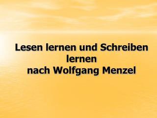 Lesen lernen und Schreiben lernen  nach Wolfgang Menzel
