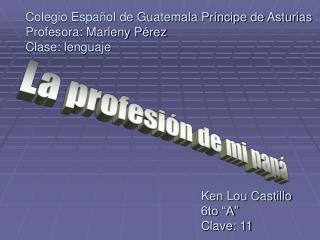 Colegio Español de Guatemala Príncipe de Asturias Profesora: Marleny Pérez Clase: lenguaje