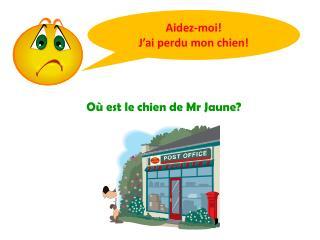 Où est le chien de Mr Jaune?