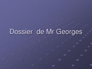 Dossier  de Mr Georges