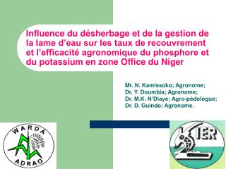 Mr. N. Kamissoko; Agronome; Dr. Y. Doumbia; Agronome; Dr. M.K. N�Diaye; Agro-p�dologue;