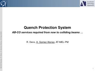 Quench Protection System AB-CO services required from now to colliding beams �