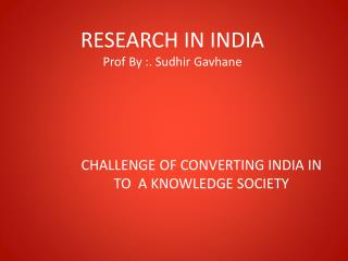 RESEARCH IN INDIA  Prof By :. Sudhir Gavhane