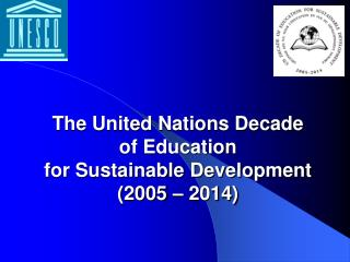 The United Nations Decade  of Education   for Sustainable Development  (2005 � 2014)