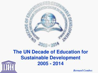 The UN Decade of Education for Sustainable Development 2005 - 2014