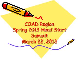 COAD Region Spring 2013 Head Start Summit March 22, 2013