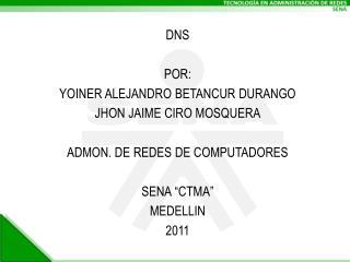 DNS POR: YOINER ALEJANDRO BETANCUR DURANGO JHON JAIME CIRO MOSQUERA