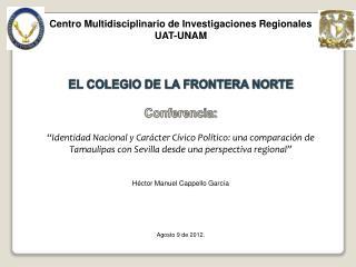 Centro Multidisciplinario de Investigaciones Regionales UAT-UNAM EL COLEGIO DE LA FRONTERA NORTE