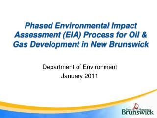 Phased Environmental  Impact Assessment (EIA) Process for Oil & Gas Development in New Brunswick