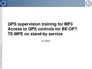 QPS supervision training for MP3 Access to QPS controls for BE-OP? TE-MPE on stand-by service