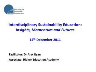 Facilitator: Dr Alex Ryan Associate, Higher Education Academy