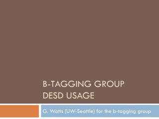 b-Tagging Group DESD Usage