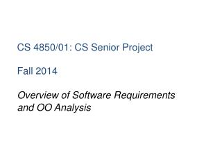 CS 4850/01: CS Senior Project Fall 2014 Overview of Software Requirements and OO Analysis