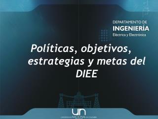 Políticas, objetivos, estrategias y metas del DIEE