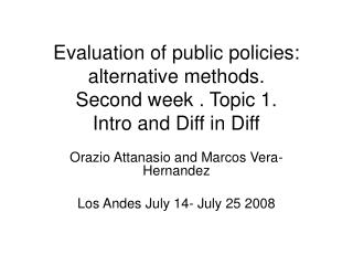 Evaluation of public policies: alternative methods. Second week . Topic 1. Intro and Diff in Diff