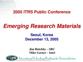 2005 ITRS Public Conference Emerging Research Materials Seoul, Korea December 13, 2005
