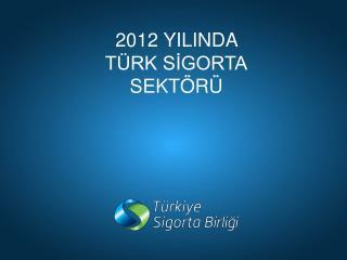 2012 YILINDA  TÜRK SİGORTA SEKTÖRÜ
