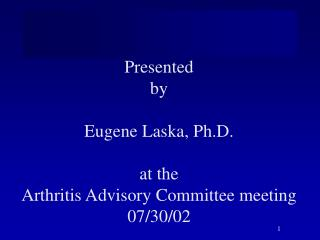 Presented by  Eugene Laska, Ph.D.  at the Arthritis Advisory Committee meeting 07