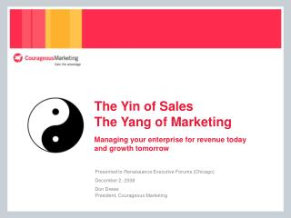 The Yin of Sales The Yang of Marketing  Managing your enterprise for revenue today  and growth tomorrow