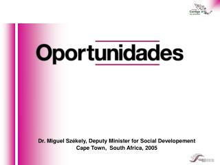 Dr. Miguel Székely, Deputy Minister for Social Developement Cape Town,  South Africa, 2005