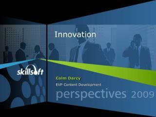 Colm Darcy  EVP Content Development